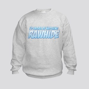 I'd Rather Be Watching Rawhide Kids Sweatshirt