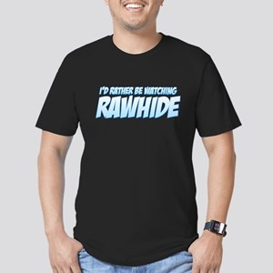 I'd Rather Be Watching Rawhide Men's Fitted T-Shir