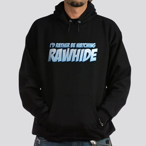 I'd Rather Be Watching Rawhide Hoodie (dark)
