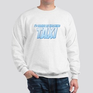 I'd Rather Be Watching Taxi Sweatshirt