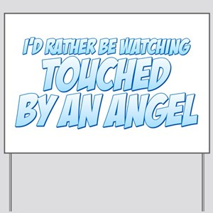I'd Rather Be Watching Touched by an Angel Yard Si