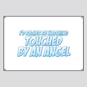 I'd Rather Be Watching Touched by an Angel Banner