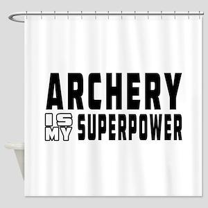 Archery Is My Superpower Shower Curtain
