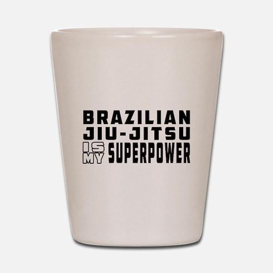 Brazilian Jiu-Jitsu Is My Superpower Shot Glass