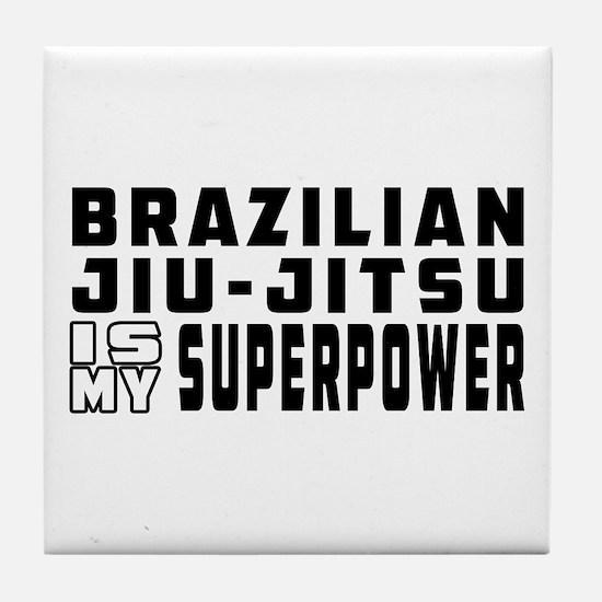 Brazilian Jiu-Jitsu Is My Superpower Tile Coaster