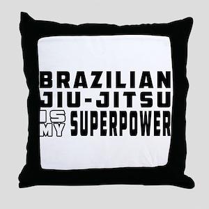 Brazilian Jiu-Jitsu Is My Superpower Throw Pillow
