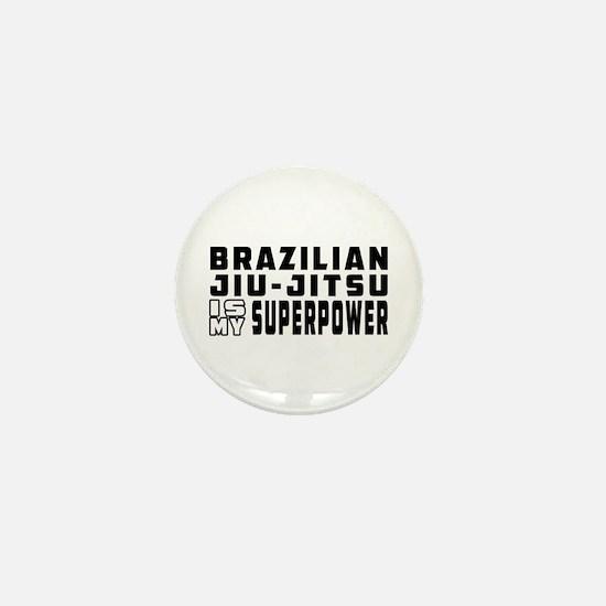 Brazilian Jiu-Jitsu Is My Superpower Mini Button