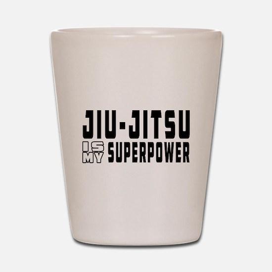 jiu Jitsu Is My Superpower Shot Glass