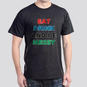 Eat Drink and Be Messy Dark T-Shirt