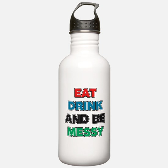 Eat Drink and Be Messy Water Bottle