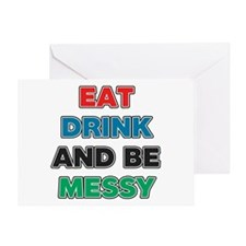 Eat Drink and Be Messy Greeting Card