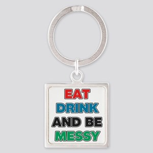 Eat Drink and Be Messy Square Keychain