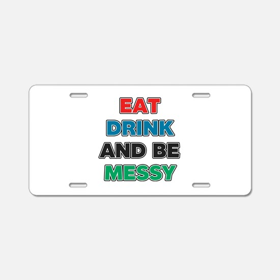 Eat Drink and Be Messy Aluminum License Plate