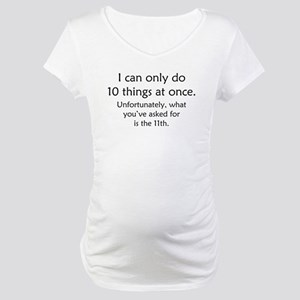 Ten Things At Once Maternity T-Shirt