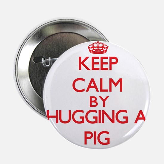 "Keep calm by hugging a Pig 2.25"" Button"