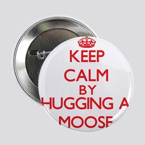 """Keep calm by hugging a Moose 2.25"""" Button"""