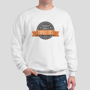 Certified Addict: Family Ties Sweatshirt