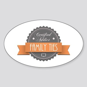 Certified Addict: Family Ties Oval Sticker