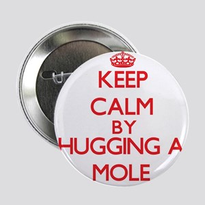 "Keep calm by hugging a Mole 2.25"" Button"