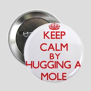 "Keep calm by hugging a Mole 2.25"" Button"