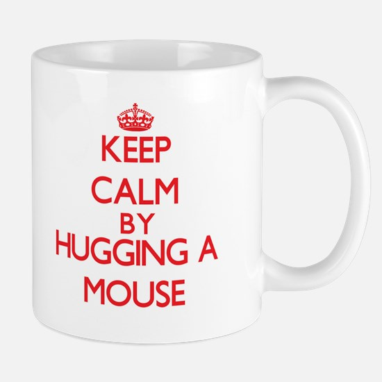 Keep calm by hugging a Mouse Mugs