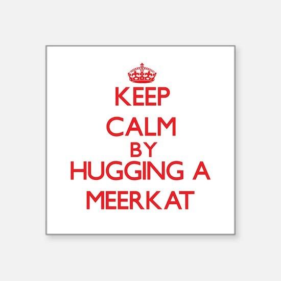 Keep calm by hugging a Meerkat Sticker