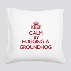 Keep calm by hugging a Groundhog Square Canvas Pil