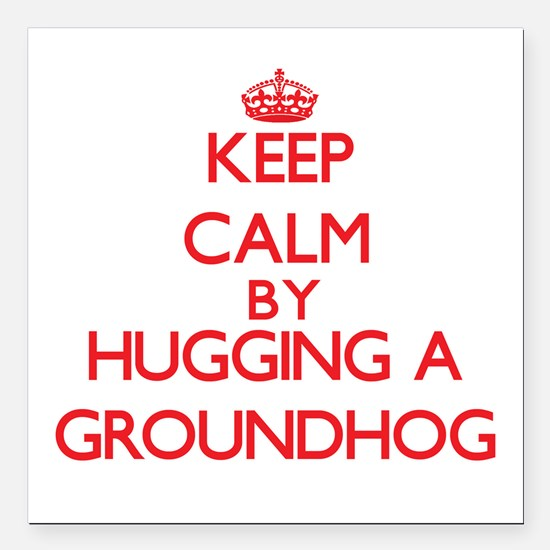 Keep calm by hugging a Groundhog Square Car Magnet