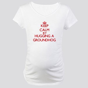 Keep calm by hugging a Groundhog Maternity T-Shirt