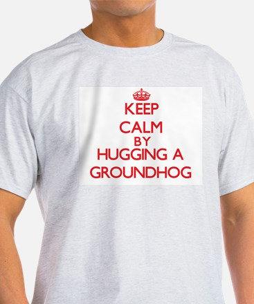 Keep calm by hugging a Groundhog T-Shirt