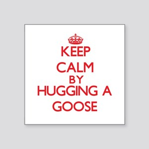 Keep calm by hugging a Goose Sticker