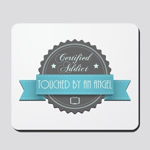 Certified Addict: Touched by an Angel Mousepad