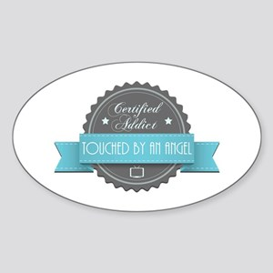 Certified Addict: Touched by an Angel Oval Sticker