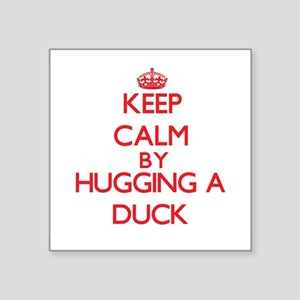 Keep calm by hugging a Duck Sticker