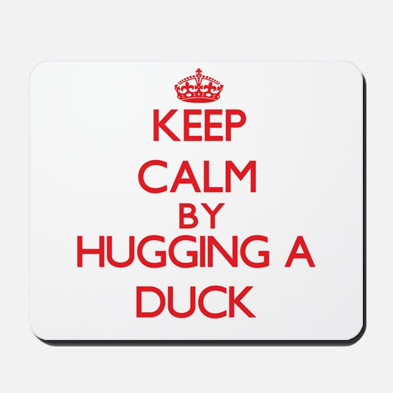 Keep calm by hugging a Duck Mousepad
