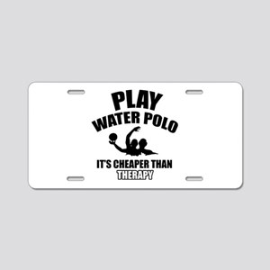 water polo is my therapy Aluminum License Plate
