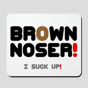 BROWN NOSER! - I SUCK UP! Mousepad