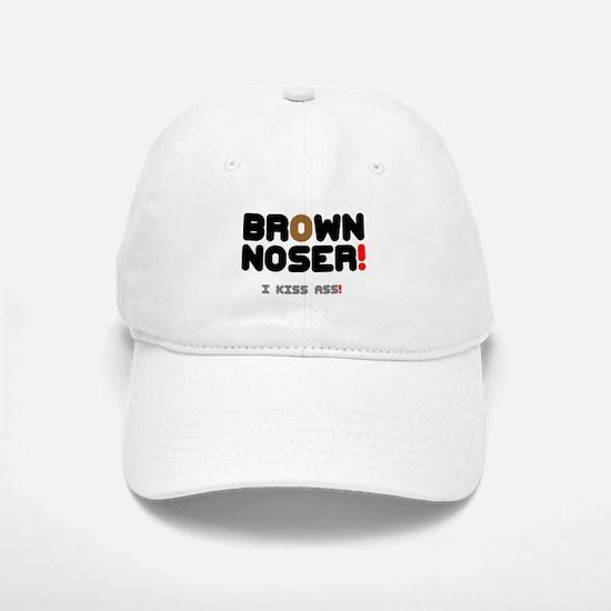 BROWN NOSER! - I KISS ASS! Baseball Baseball Cap