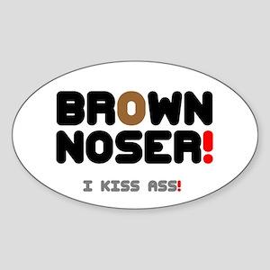 BROWN NOSER! - I KISS ASS! Sticker