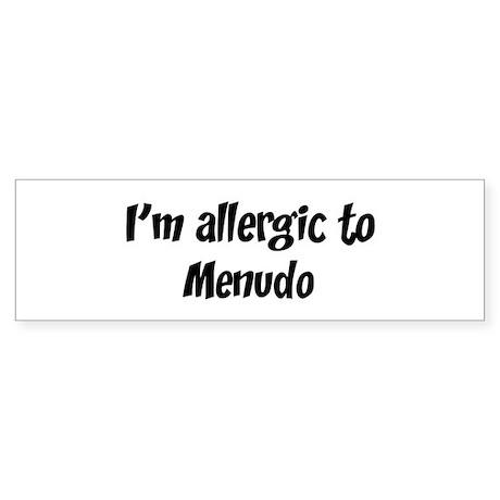 Allergic to Menudo Bumper Sticker