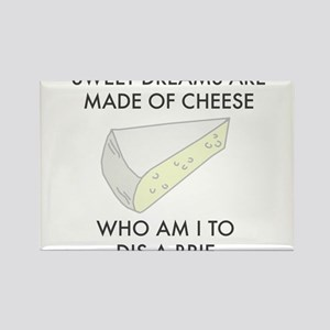 Sweet dreams are made of cheese Magnets