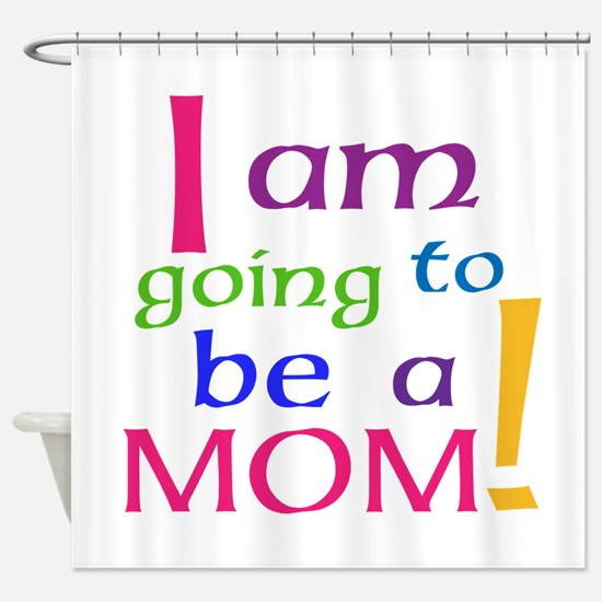 I Am Going To Be A Mom Shower Curtain