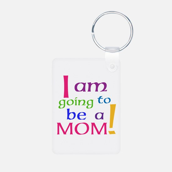 I Am Going To Be A Mom Keychains
