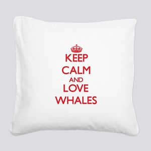 Keep calm and love Whales Square Canvas Pillow