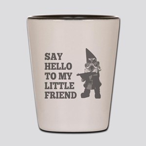 Say Hello To My Little Friend Gnome Shot Glass