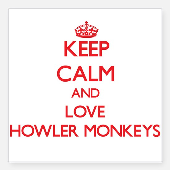 Keep calm and love Howler Monkeys Square Car Magne