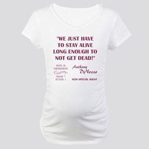 WE JUST HAVE TO... Maternity T-Shirt