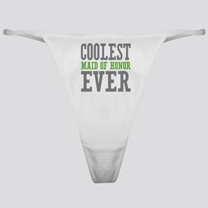 Coolest Maid of Honor Ever Classic Thong
