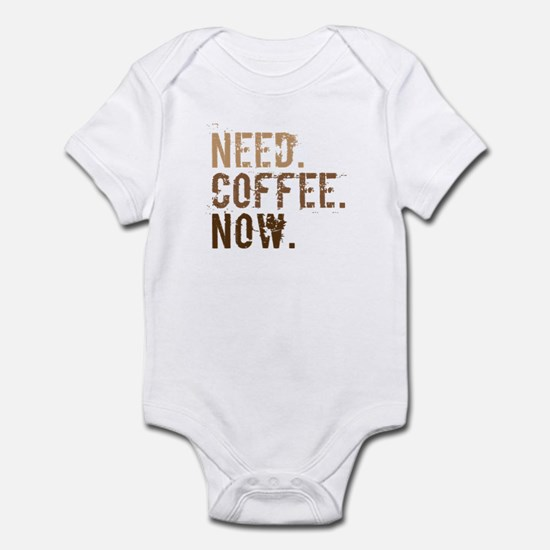 Need. Coffee. Now. Infant Bodysuit