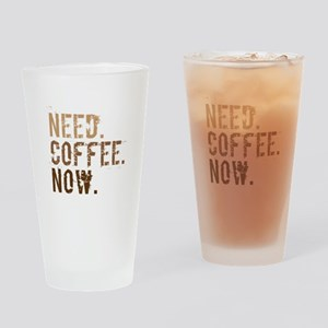Need. Coffee. Now. Drinking Glass